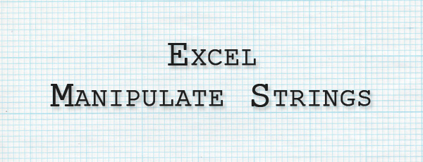 Manipulate Strings With Excel – Add Characters